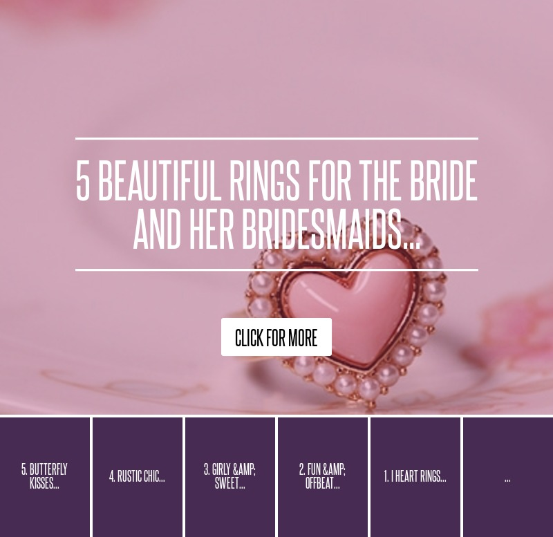 5 Beautiful Rings for the Bride and Her Bridesmaids
