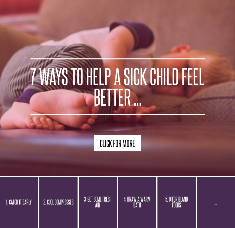 7 Ways to Help a Sick Child Feel Better ... Parenting