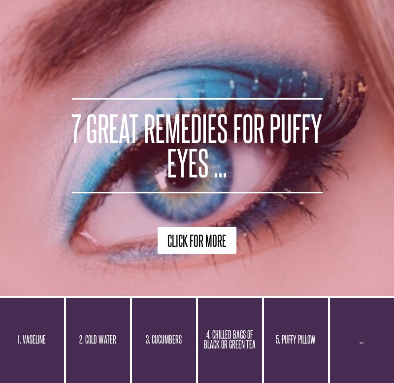7 Great Remedies For Puffy Eyes Beauty