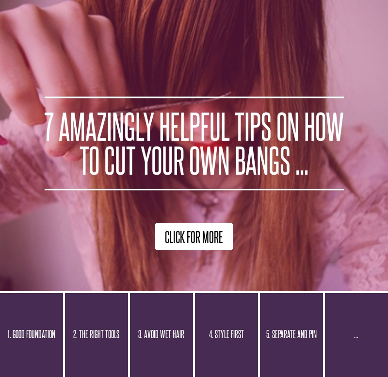 7 Amazingly Helpful Tips On How To Cut Your Own Bangs