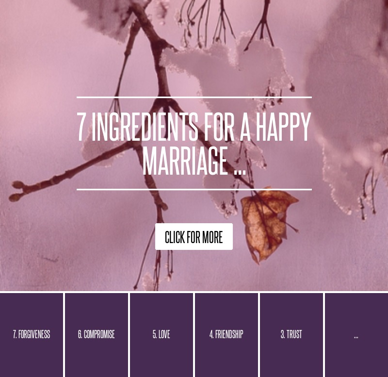 ingredients for a happy marriage A happy marriage is readily available to those who practice the three c's (commitment, companionship, and communication.