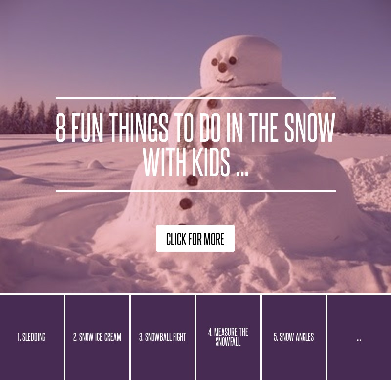 8 Fun Things To Do In The Snow With Kids ... Parenting