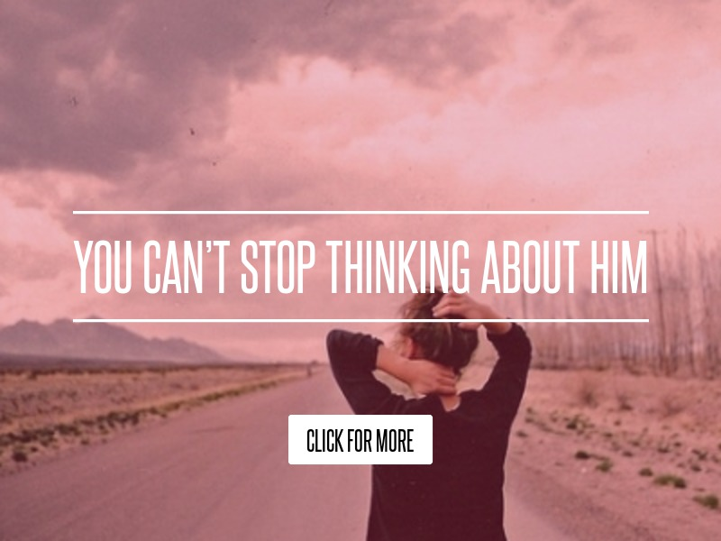 You Can't Stop Thinking About Him Lifestyle