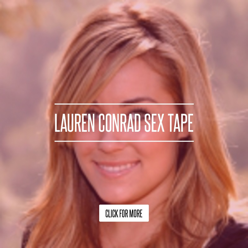 Lauren conrad sex tape clips are