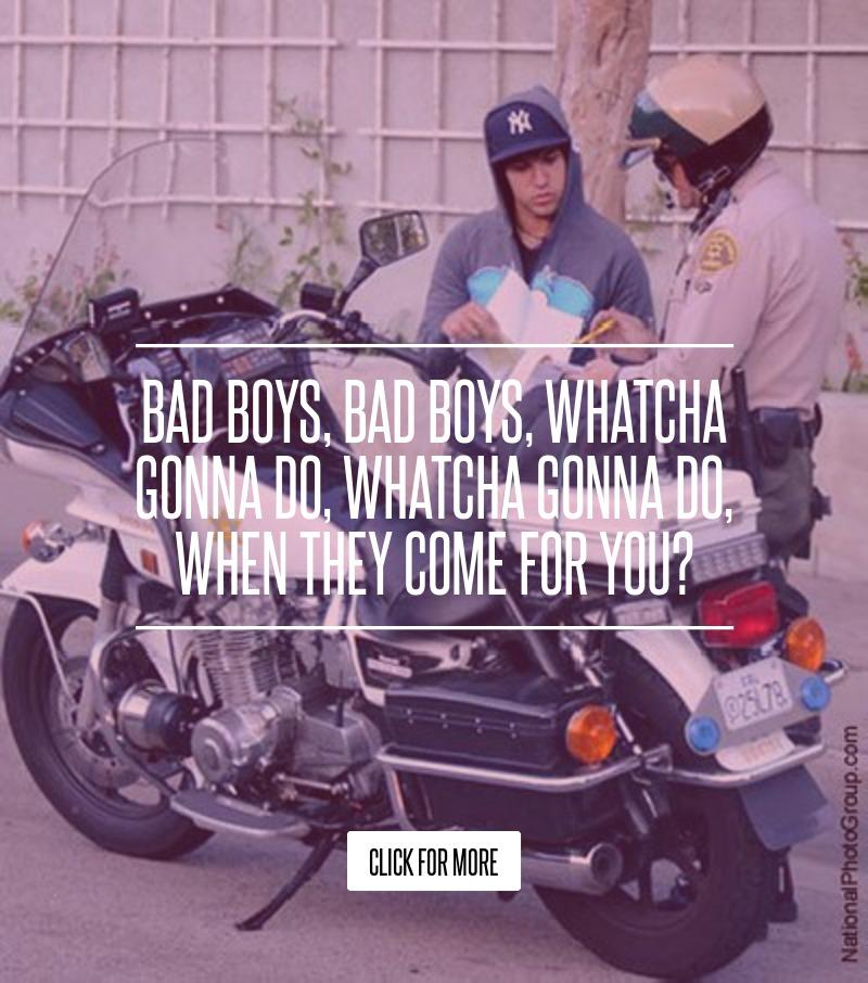 Bad Boys Bad Boys What You Gonna Do