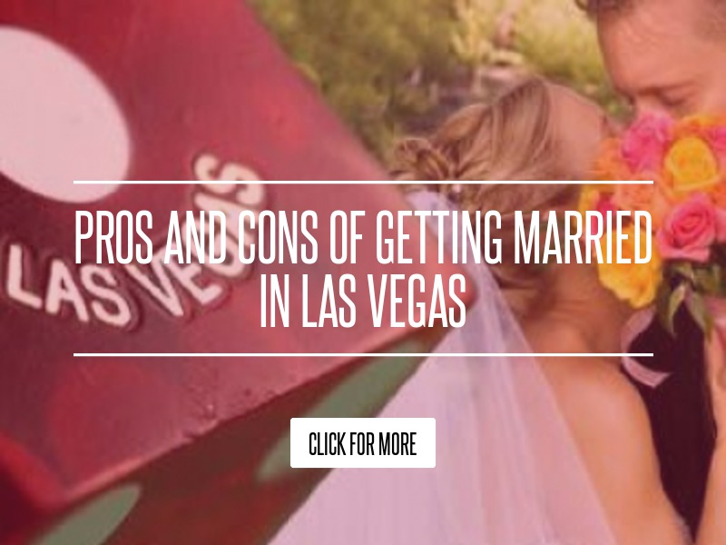 Pros and Cons of Getting Married in Las Vegas Beauty