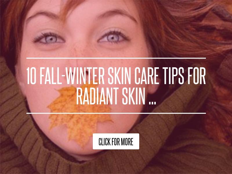 10 Fall-Winter Skin Care Tips for Radiant Skin ... Beauty
