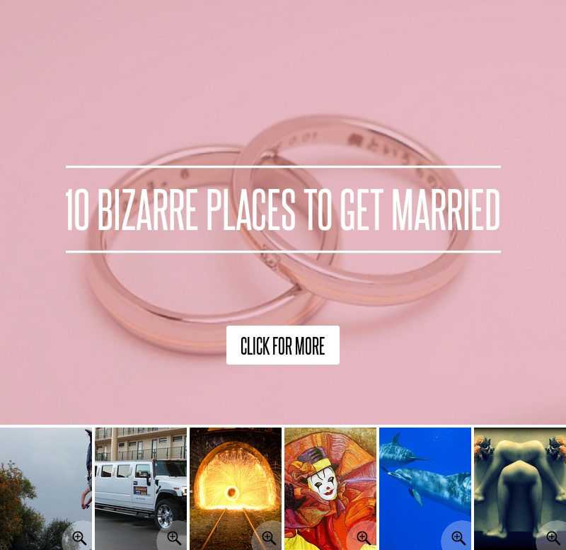 10 bizarre places to get married love for 10 best places to get married