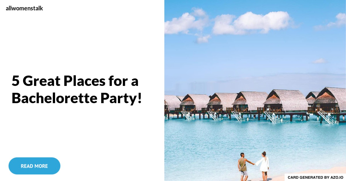 5 great places for a bachelorette party for Good places for bachelorette parties