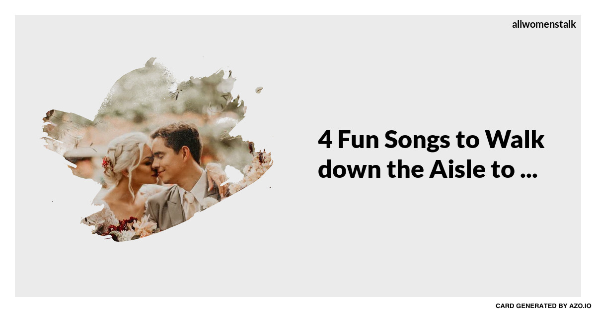 Songs For Bridesmaids To Walk Out To: 4 Fun Songs To Walk Down The Aisle To... Wedding