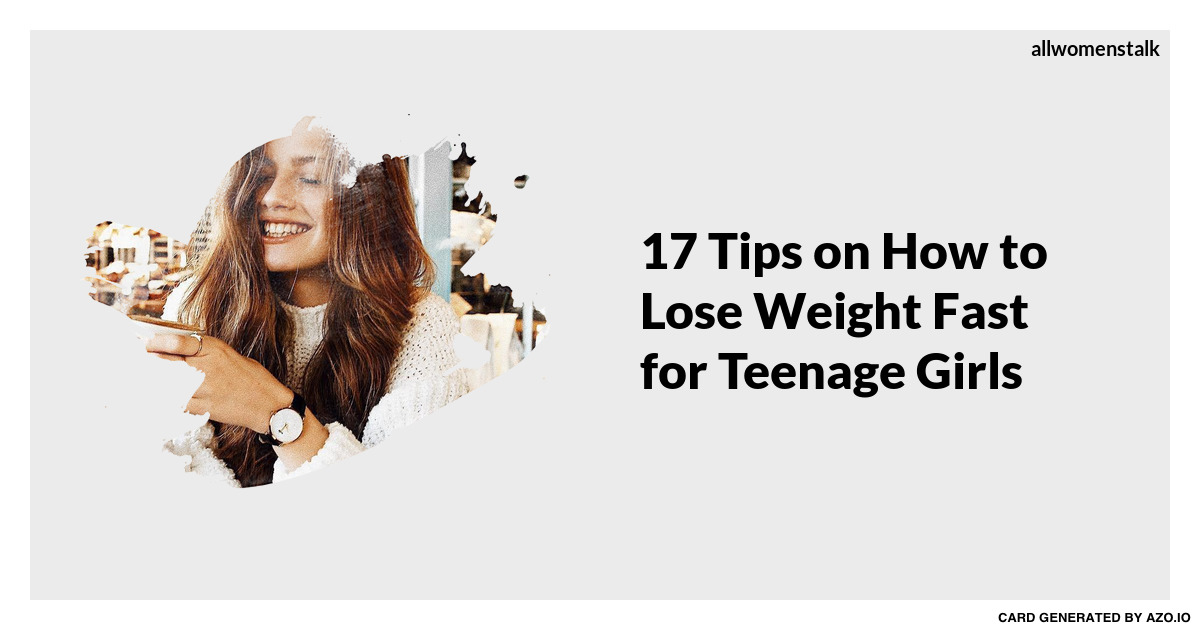 17 Tips on How to Lose Weight Fast for Teenage Girls