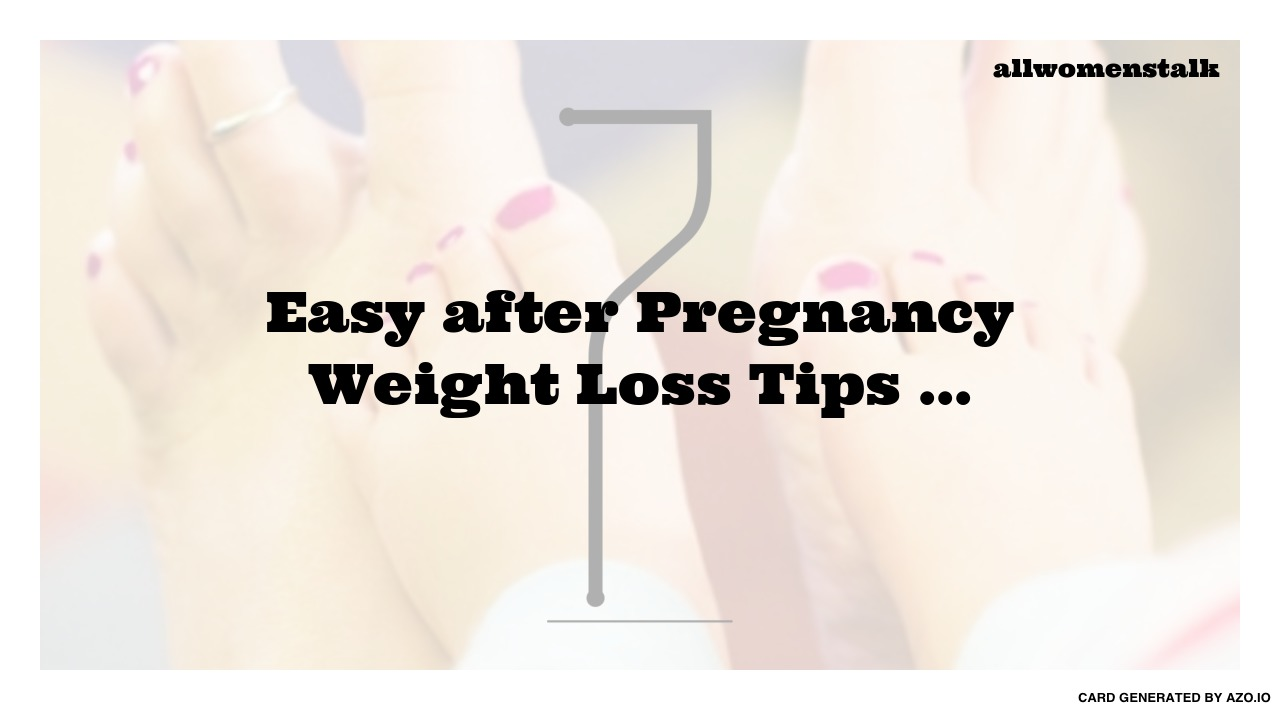 7 Easy after Pregnancy Weight Loss Tips ... Weightloss