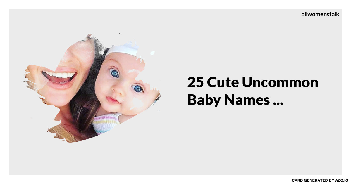 25 Cute Uncommon Baby Names Parenting