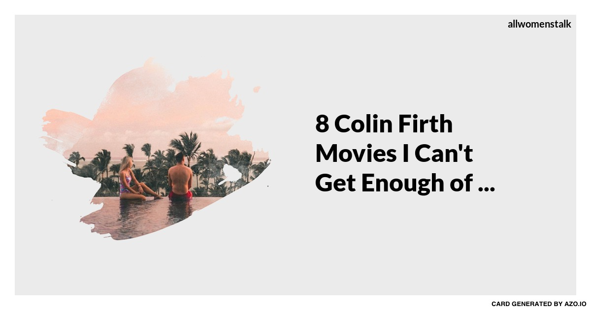 8 colin firth movies i cant get enough of movies
