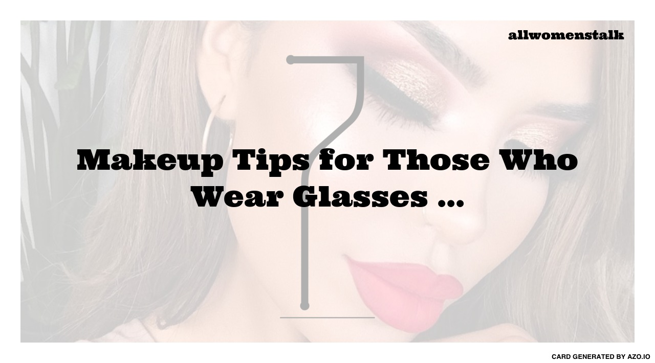7 Makeup Tips for Those Who Wear Glasses ... Makeup