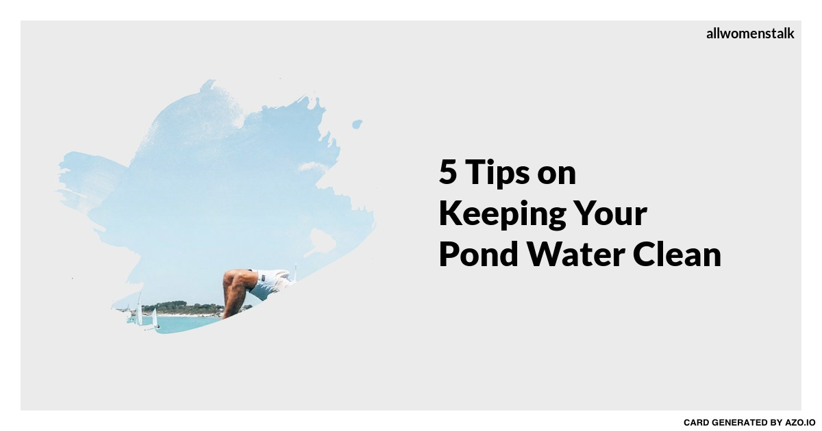 5 tips on keeping your pond water clean gardening for Keeping ponds clean without filter