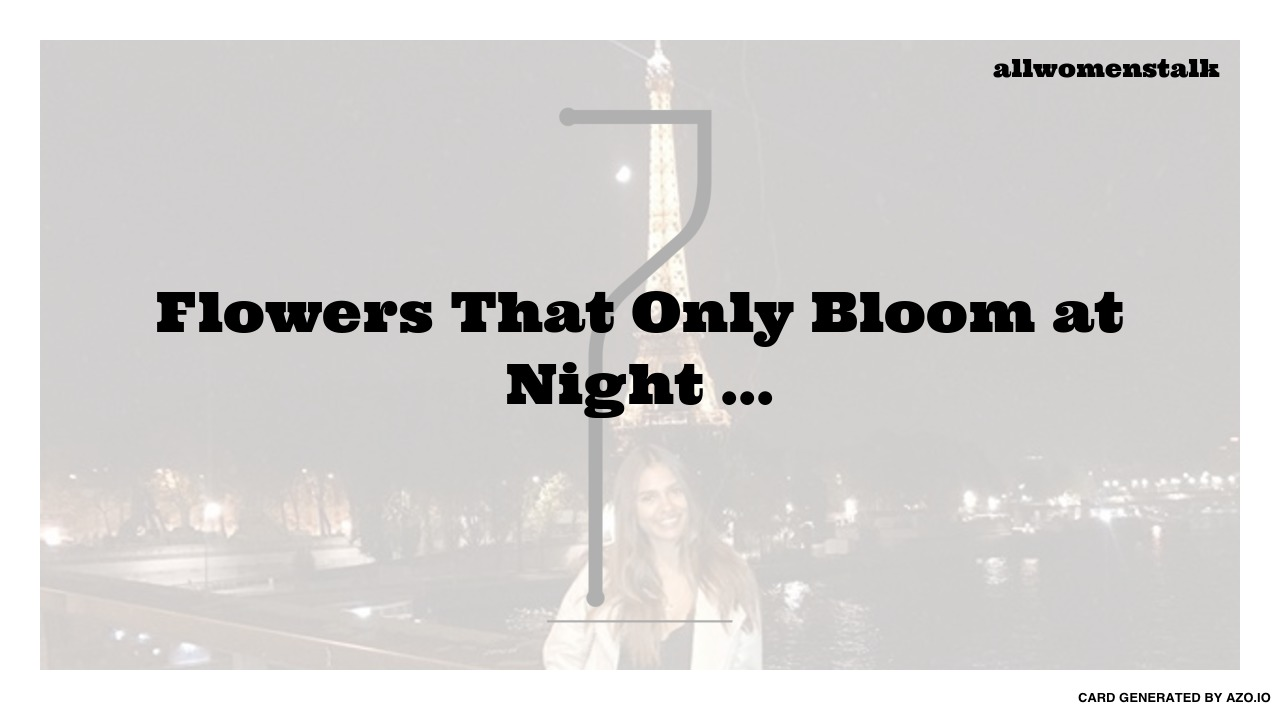 7 Flowers That Only Bloom At Night Gardening