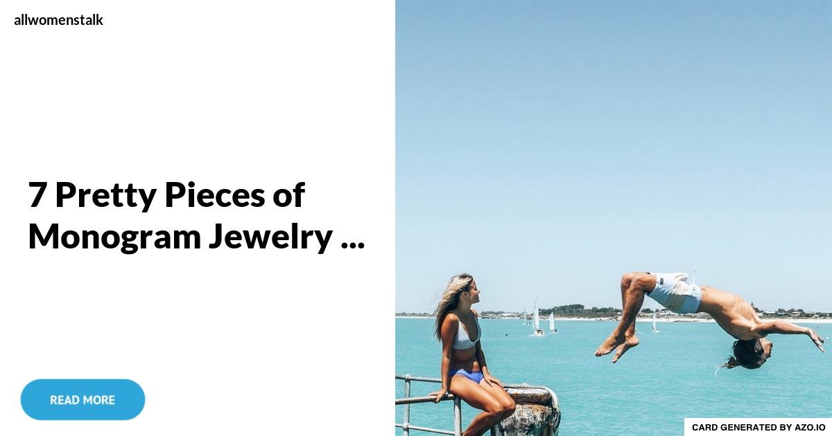 7 pretty pieces of monogram jewelry     jewelry