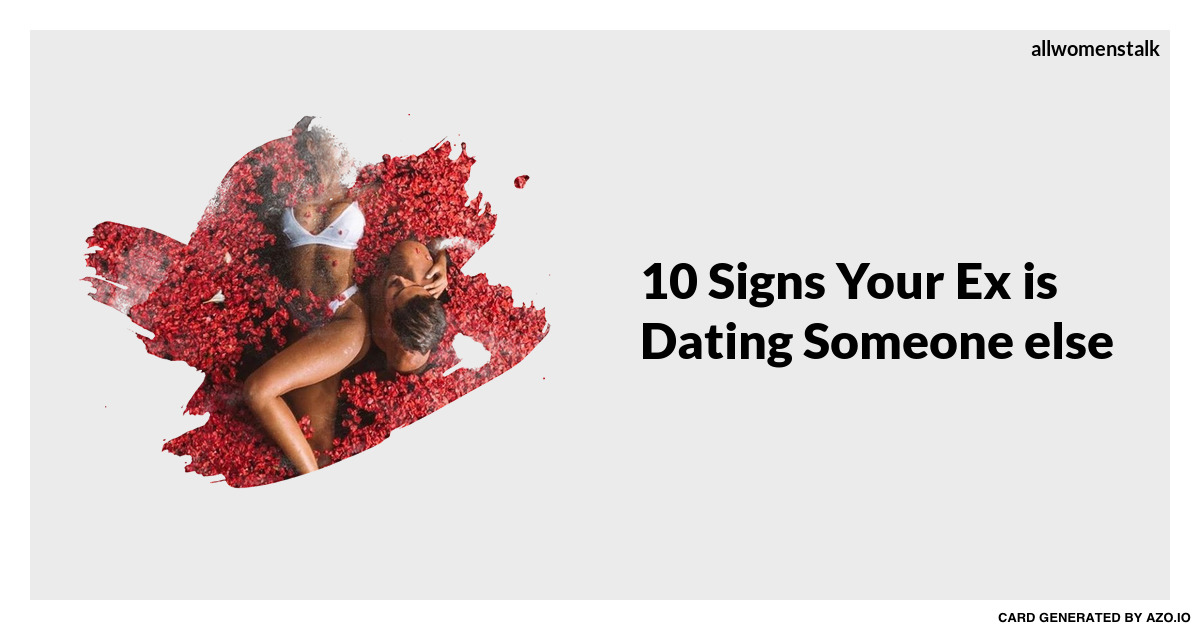 How To Know Your Ex Is Dating Someone Else