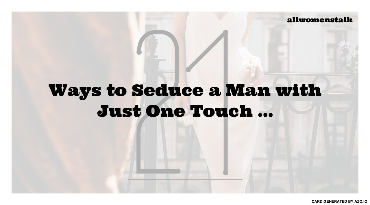 Different Ways To Seduce A Man