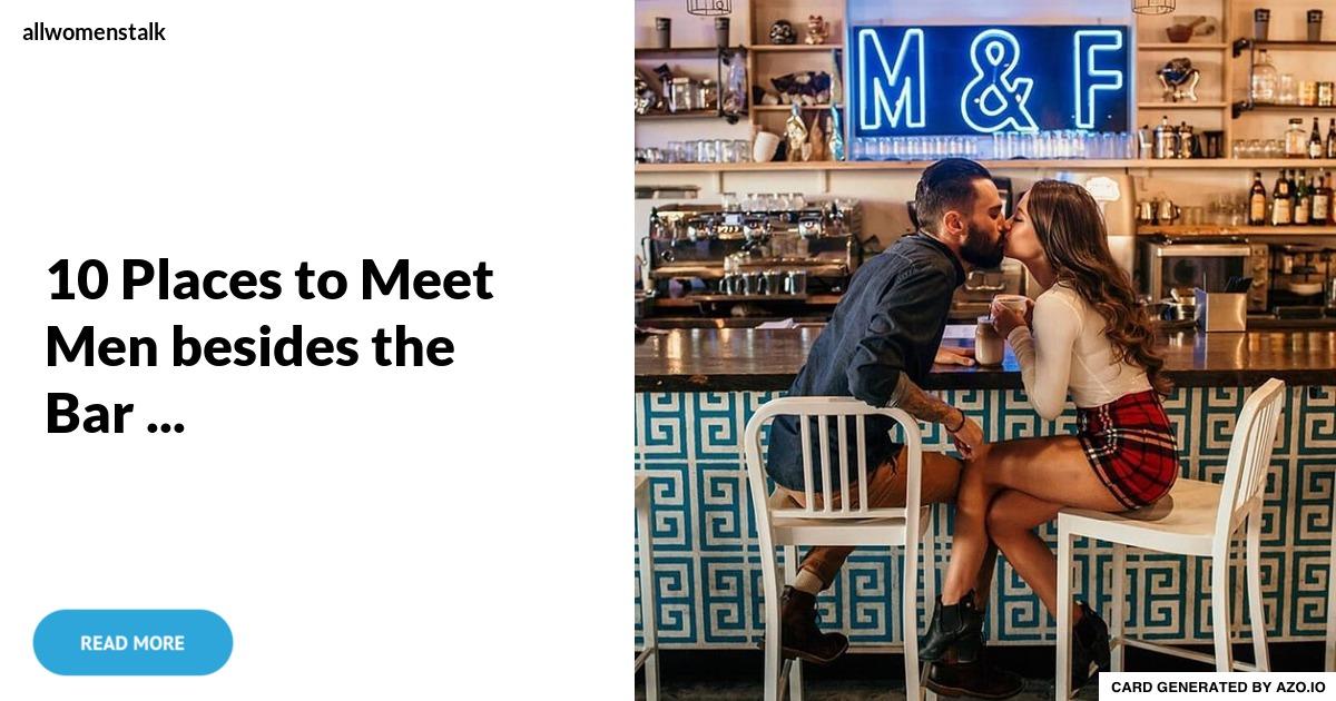 where to meet single men besides bars