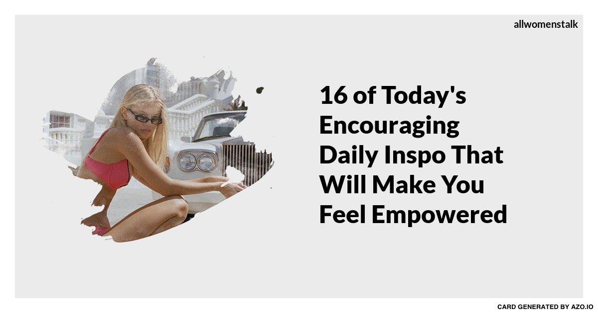 16 of Today's Encouraging Daily Inspo That Will Make You Feel…