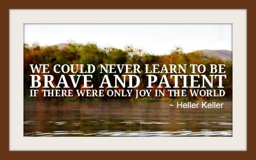 """""""We Could Never Learn To Be Brave And Patient If There"""
