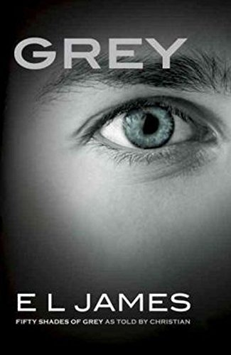 Grey: Fifty Shades of Grey as Told by Christian by E.L. James