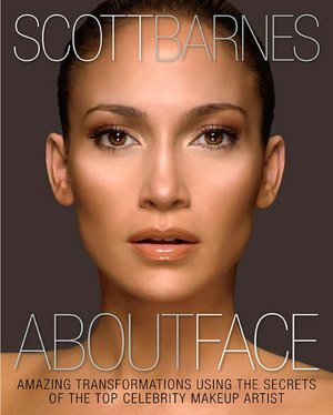 About Face: Amazing Transformations Using the Secrets of the Top Celebrity Makeup Artist by Scott Barnes