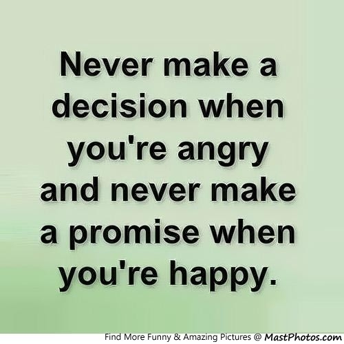 Angry Quotes About Girls: 7. Don't Make Decisions In Anger