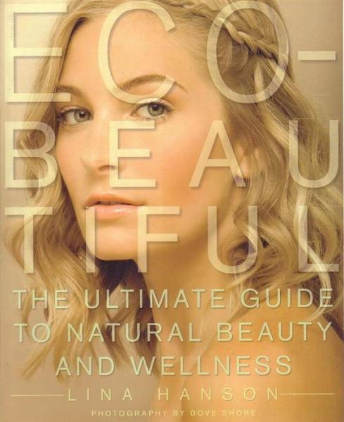 Eco-Beautiful: the Ultimate Guide to Natural Beauty and Wellness by Lina Hanson