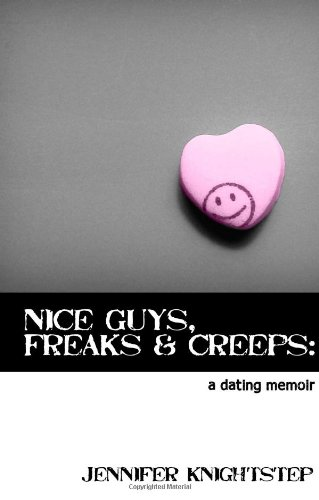 Nice Guys, Freaks & Creeps: a Dating Memoir by Jennifer Knightstep