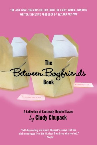 The between Boyfriends Book: a Collection of Cautiously Hopeful Essays by Cindy Chupack