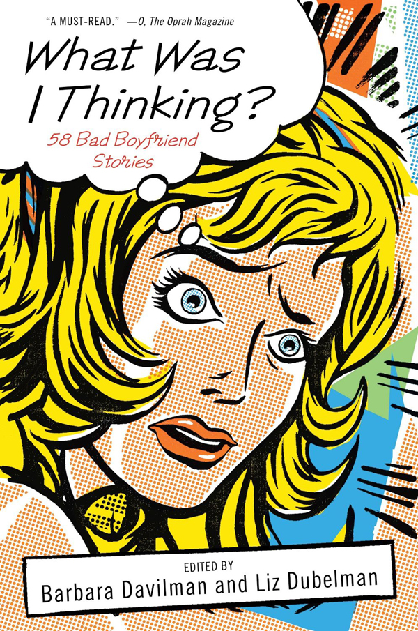 What Was I Thinking?: 58 Bad Boyfriend Stories by Barbara Davilman