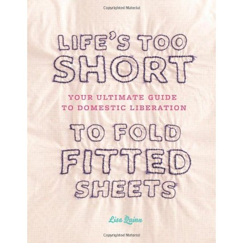 Life's Too Short to Fold Fitted Sheets by Lisa Quinn