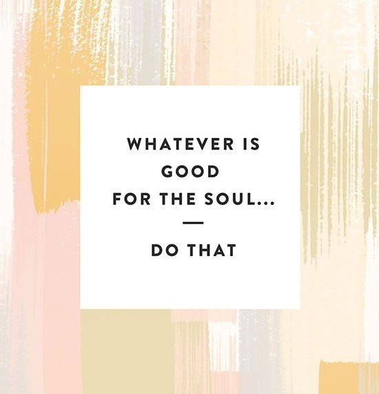 Do What's Good for the Soul