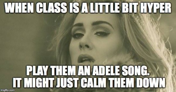 Adele Calms Me down Too...