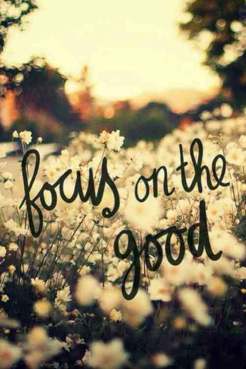 """Focus on the Good"""