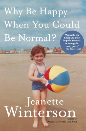 Why Be Happy when You Can Be Normal? by Jeannette Winterston
