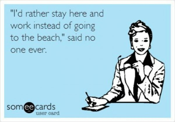 Work Comes Second, the Beach Comes First