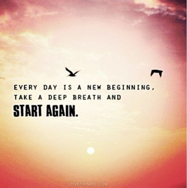Every Day is a New Beginning. Take a Breath and Start Again""