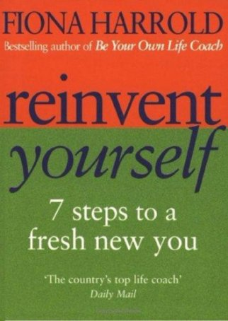 Reinvent Yourself: 7 Steps to a New You