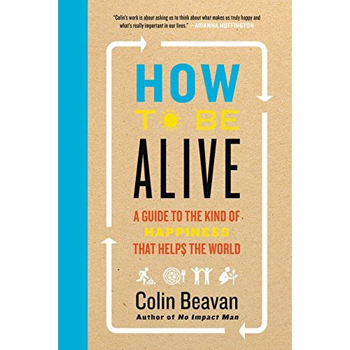 How to Be Alive by Colin Beavan