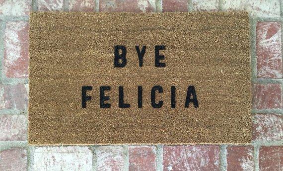 BYE, FELICIA,