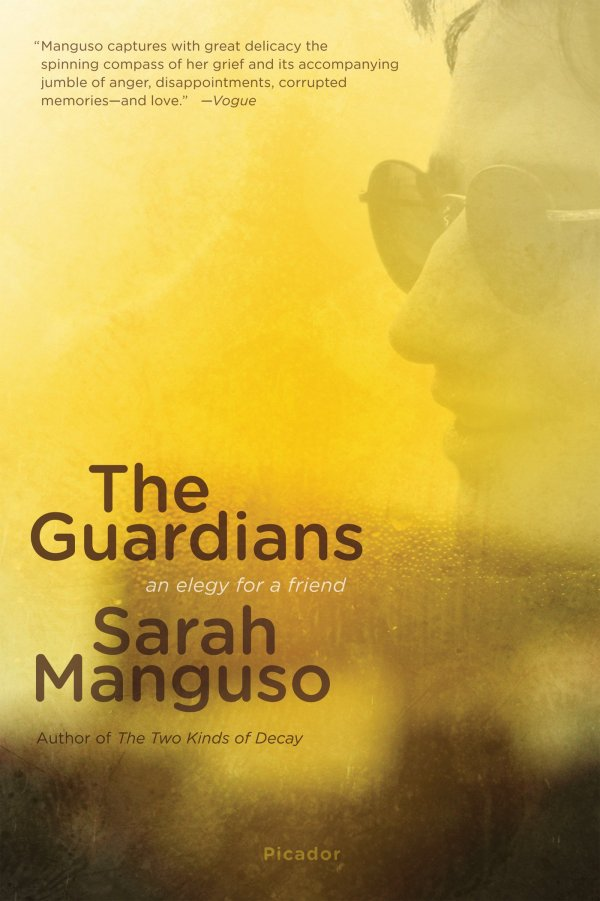 The Guardians: an Elegy for a Friend by Sarah Manguso