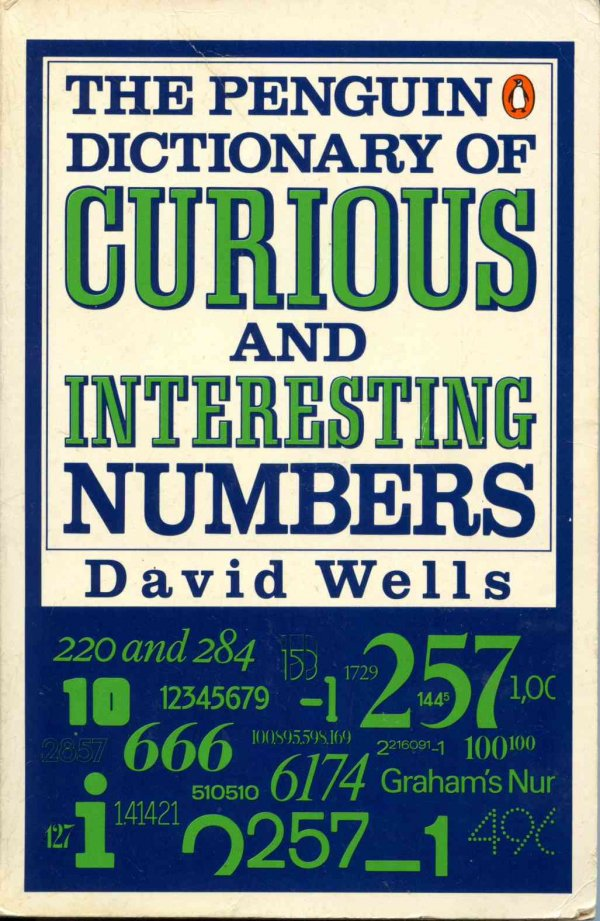 The Penguin Dictionary of Curious and Interesting Numbers by David Wells