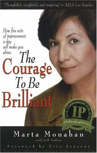 The Courage to Be Brilliant: How Five Acts of Improvement a Day Will Make You Shine ...