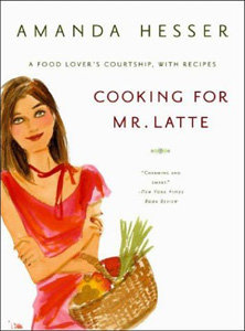 Cooking for Mr. Latte by Amanda Hesser