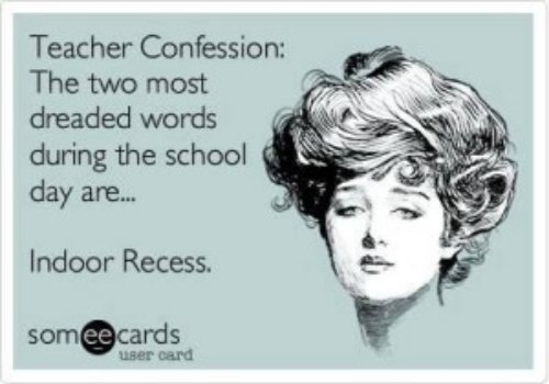 Indoor Recess = Horror