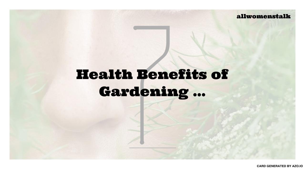 7 Health Benefits Of Gardening Gardening